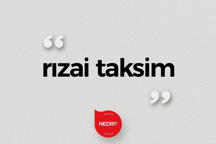 Rızai Taksim Nedir?